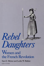 Load image into Gallery viewer, Rebel Daughters: Women and the French Revolution (Publications of the University of California Humanities Research Institute)