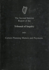Flood Tribunal: The Second Interim Report of the Tribunal of Inquiry into Certain Planning Matters and Payments