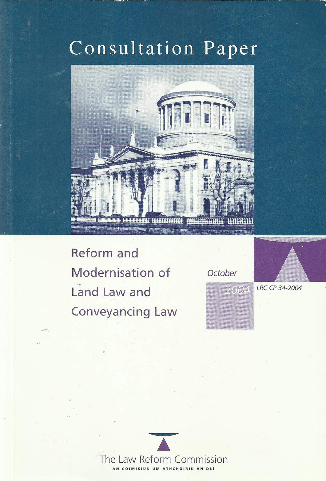 Reform and Modernisation of Land Law and Conveyancing Law - Consultation Paper, October 2004 (LRC CP 34-2004)