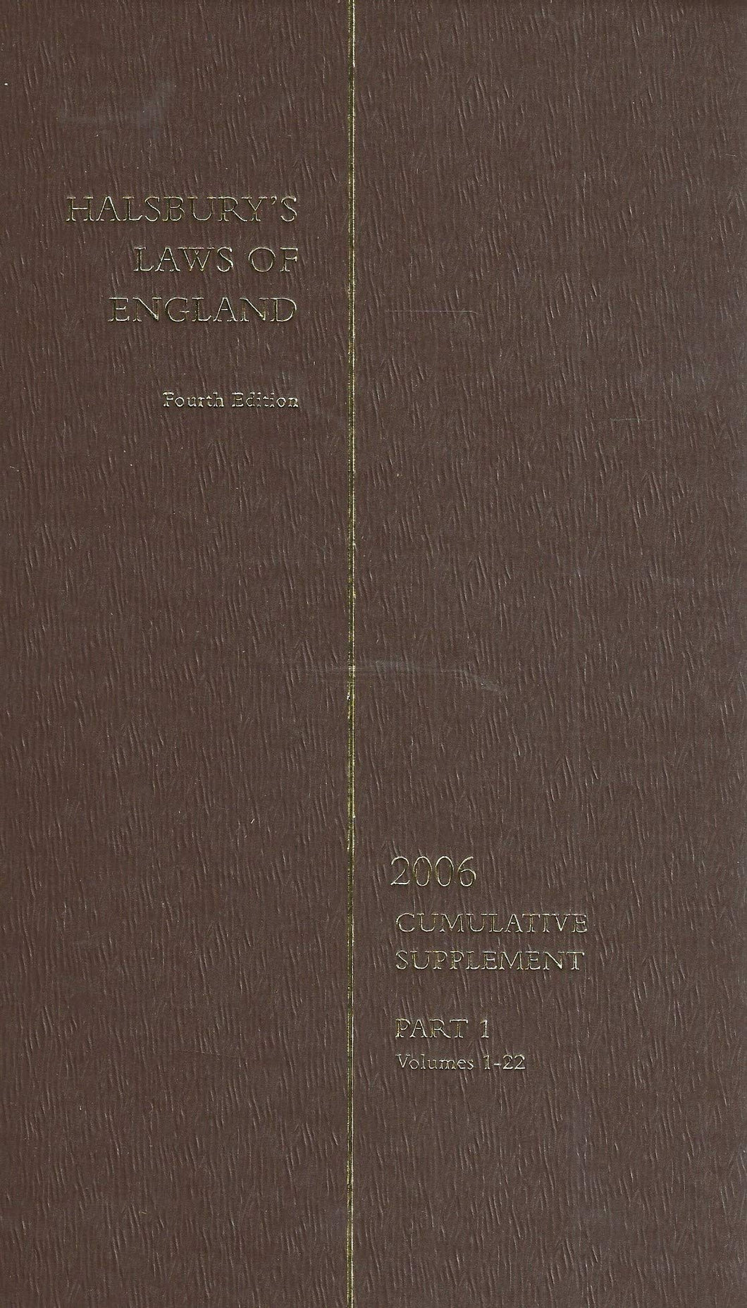 Halsbury's Laws of England - Fourth Edition, 2006 Cumulative Supplement - Part 1, Volumes 1-22