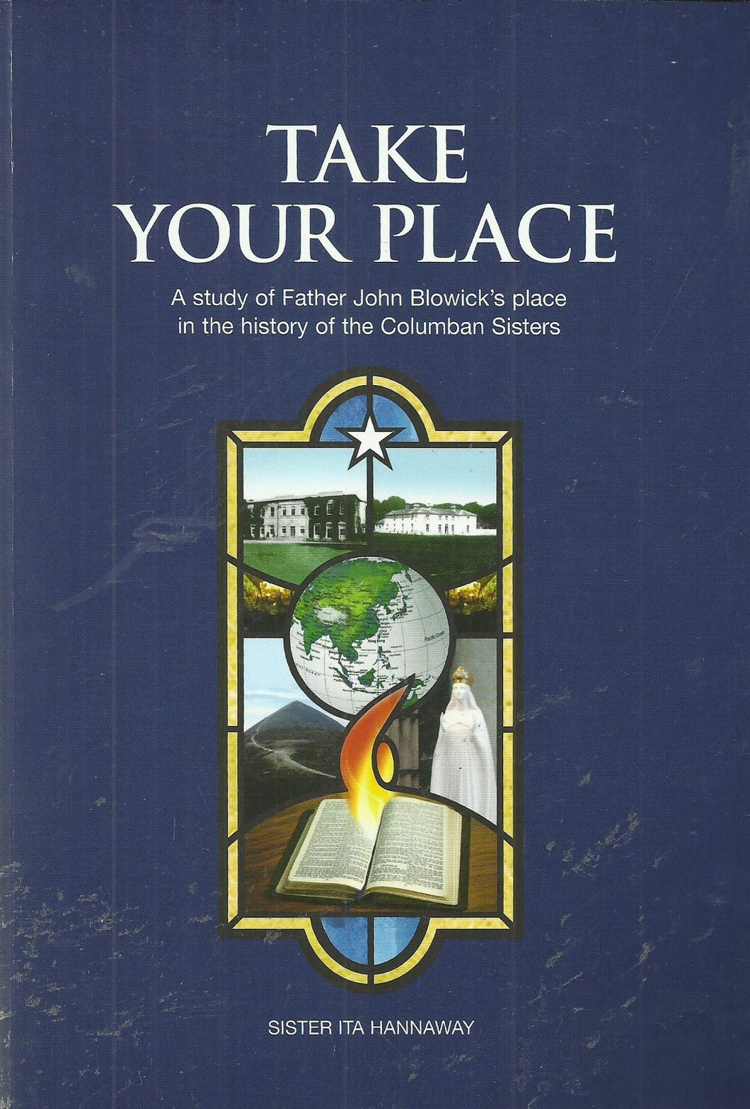 Take Your Place: A Study of Father John Blowick's Place in the History of the Columban Sisters