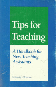 Tips for Teaching: A Handbook for New Teaching Assistants - University of Toronto