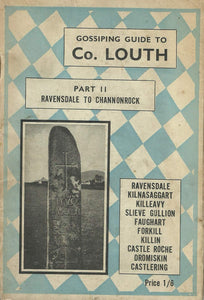 The Gossiping Guide to Co. Louth (And Part of Co. Armagh) - Part II: Ravensdale to Channonrock