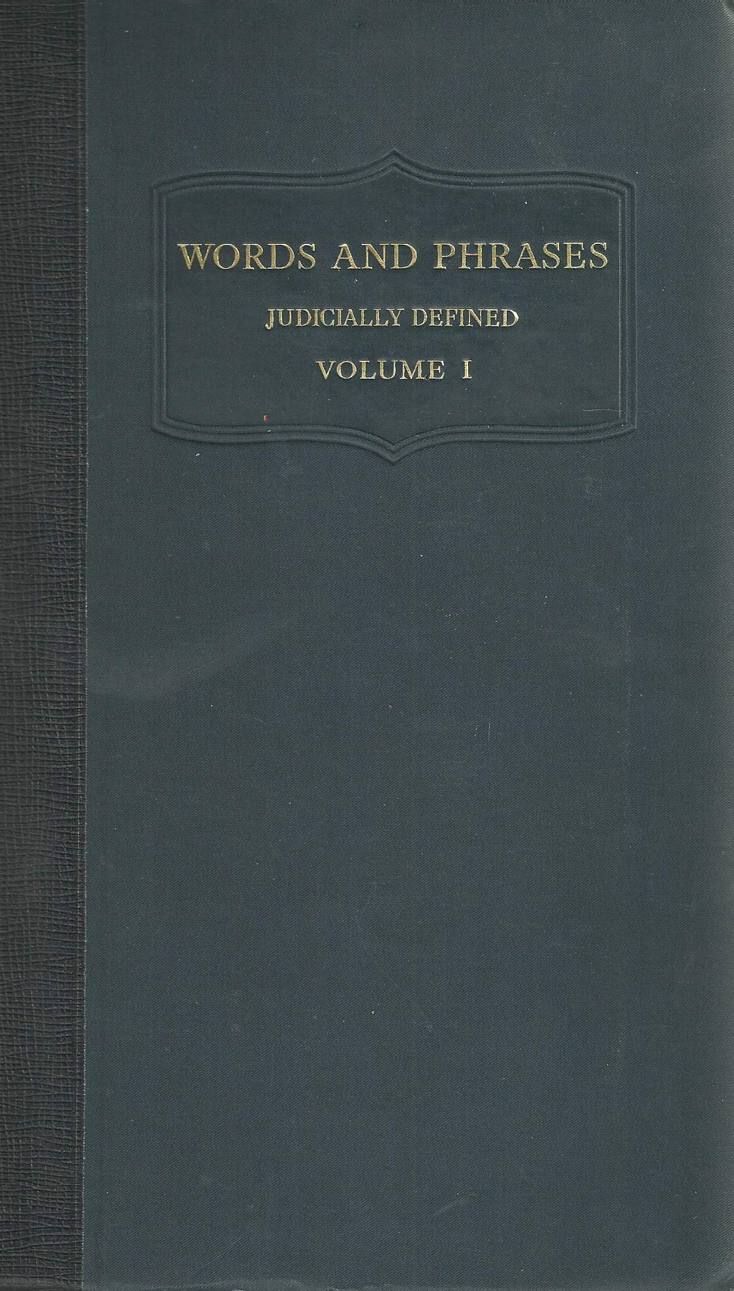 Words and Phrases Judicially Defined: Volume I (Volume 1), A-C