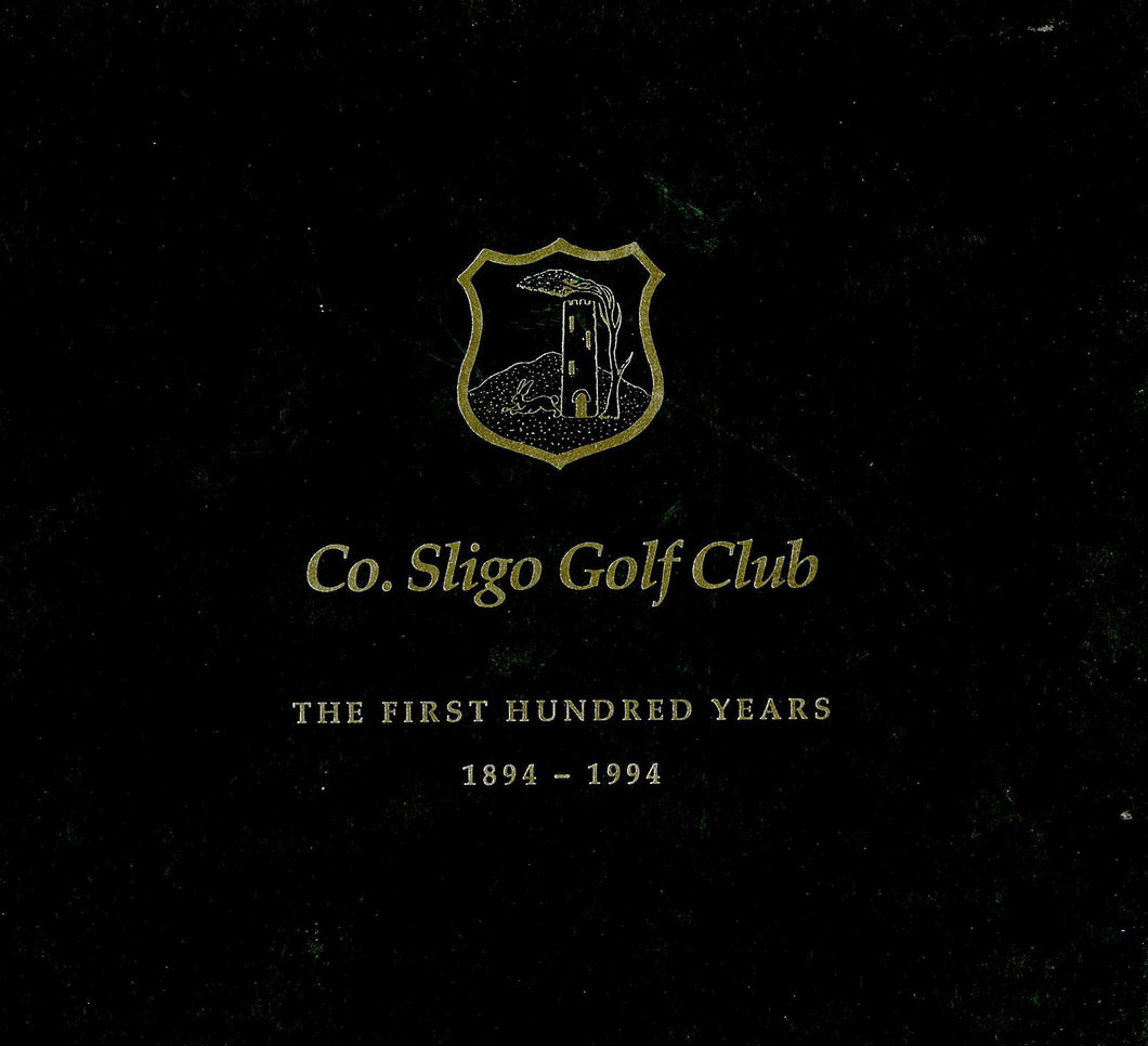 Co. Sligo Golf Club - The First Hundred Years 1894-1994