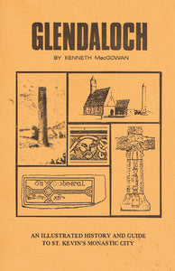 Glendaloch: An illustrated history and guide to St. Kevin's monastic city