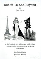 Dublin 15 and Beyond: A short guide in lore and pen and ink drawings through Dublin 15 and beyond as far as the Phoenix Park
