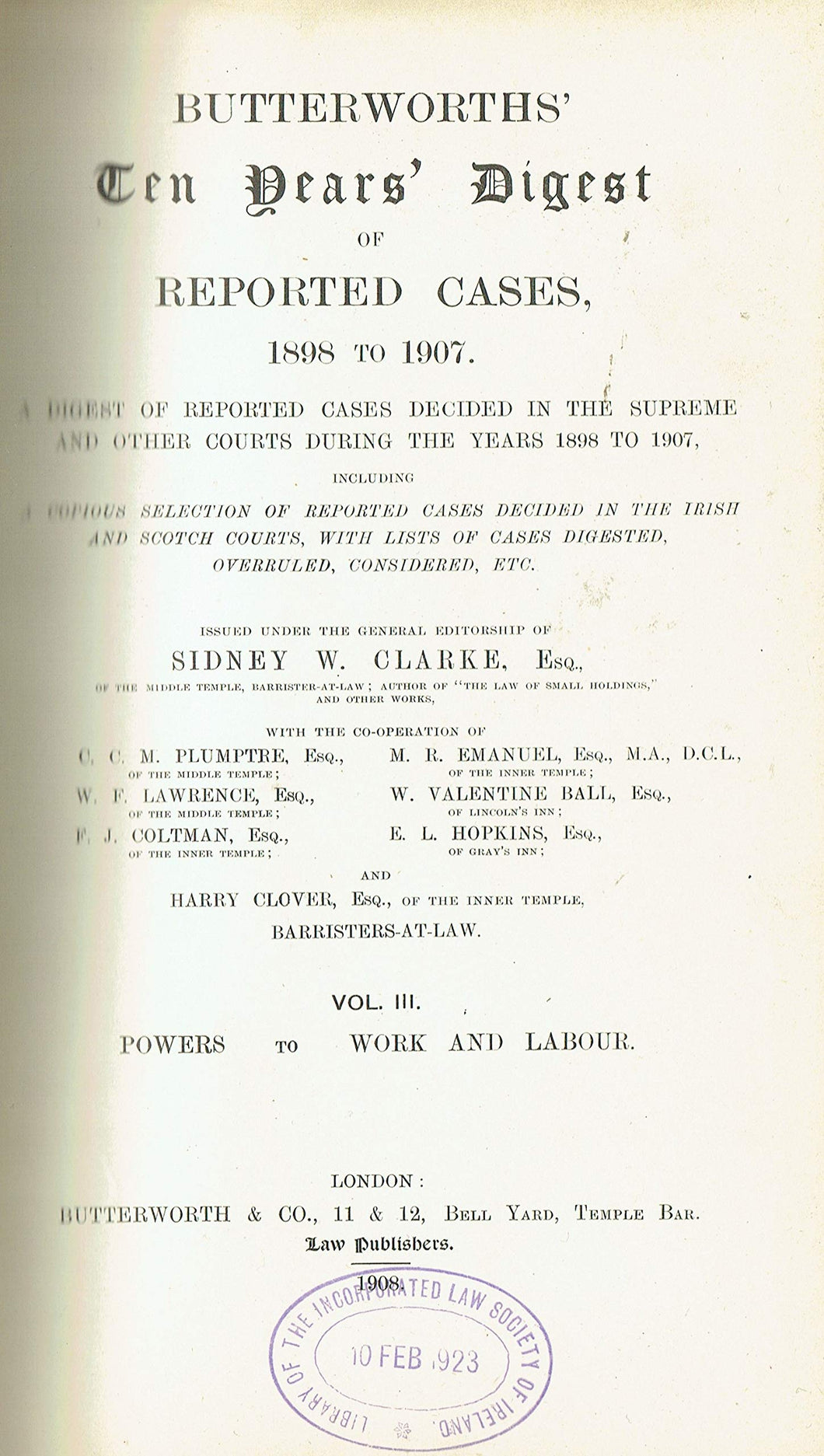 Butterworths' Ten Years' Digest of Reported Cases, 1898 to 1907: Volume III - Volume 3 - Volume Three: Powers to Work and Labour