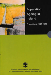 Population Ageing in Ireland: Projections 2002-2021