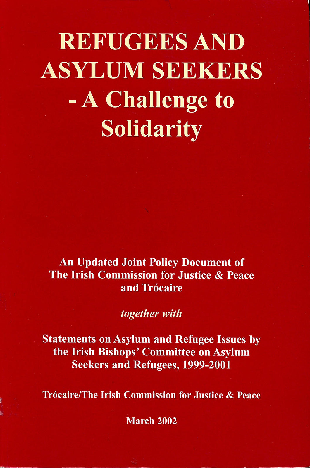 Refugees and Asylum Seekers - A Challenge to Solidarity: An Updated Joint Policy Document of the Irish Commission for Justice & Peace and Trócaire