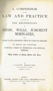 Registration of Deeds - A Compendium of the Law and Practice relating to the Registration of Deeds, Wills, Judgment Mortgages, and Other Facts Affecting Title to Land in Ireland