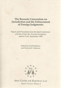 The Brussels Convention on Jurisdiction and the Enforcement of Foreign Judgements: Papers and precedents from the joint conference with the Union des avocats européens held in Cork, September 1989