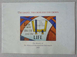 The Cradle, The Cross and the Crown - The History of Whitewell Metropolitan Tabernacle 1994