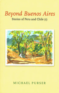 Beyond Buenos Aires: Stories of Peru and Chile (I)