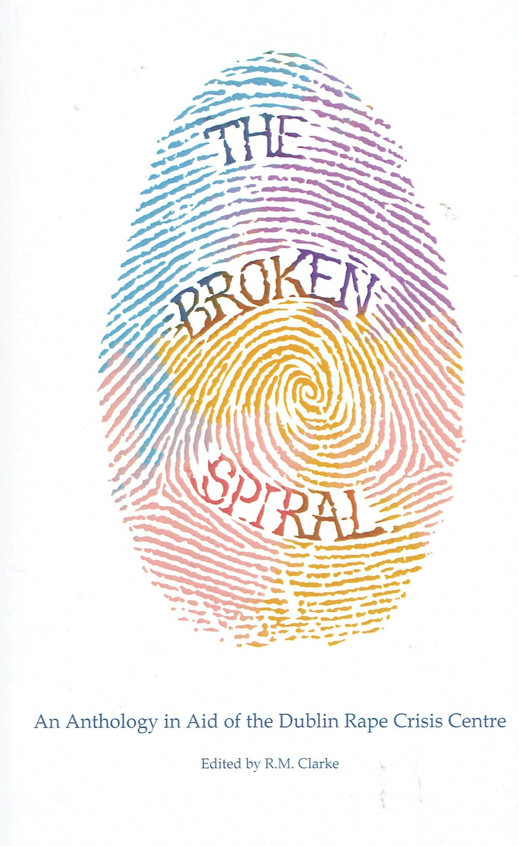 The Broken Spiral: An Anthology in Aid of the Dublin Rape Crisis Centre