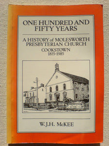 One hundred and fifty years: A history of Molesworth Presbyterian Church, Cookstown, 1835-1985