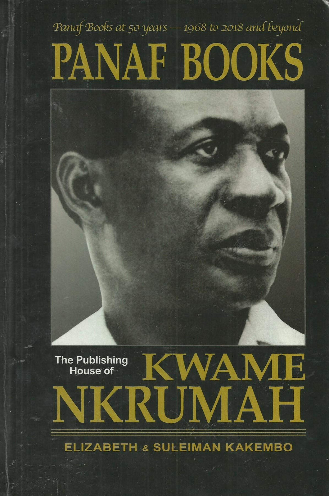 Panaf Books: The Publishing House of Kwame Nkrumah - Panaf Books at 50 Years - 1968 to 2018 and Beyond