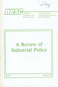 A Review of Industrial Policy - No. 64, February 1982: A Report Prepared by the Telesis Consultancy Group (Telesis Report)