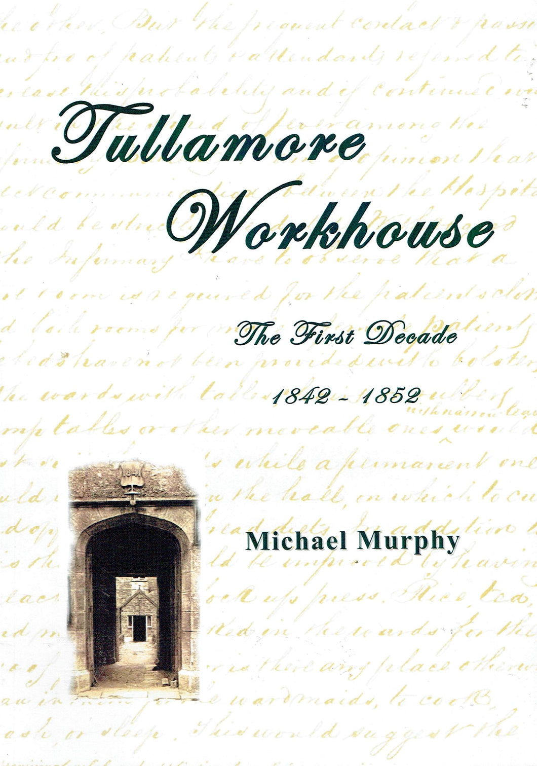 Tullamore Workhouse: The First Decade 1842-1852