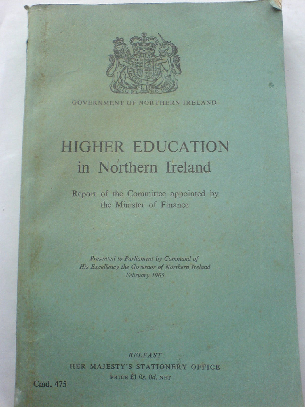 Higher Education in Northern Ireland Report of the Committee Appointed by the Minister of Finance Presented to Parliament By Command of His Excellency the Governor of Northern Ireland February 1965