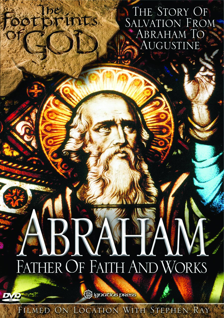 Footprints of God: Abraham - Father of Faith and Works