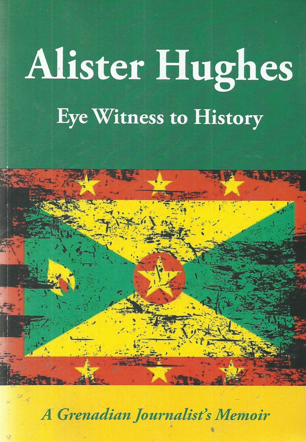Alister Hughes: Eye Witness to History - A Grenadian Journalist's Memoir (Eyewitness to History)