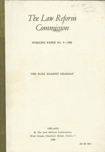 The Rule Against Hearsay - The Law Reform Commission (Ireland)/An Coimisiún um Athchóiriú an Dlí Working Paper No. 9 - 1980