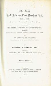 The Irish Land Law and Land Purchase Acts, 1860 to 1901 (including the Congested Districts Board Acts), together with the rules and forms issued therunder. Edited with notes of cases decided under each section and rule, and an appendix of statutes, incorp