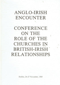 Anglo-Irish Encounter: Conference on the Role of the Churches in British-Irish Relationships, Dublin, 26-27 November, 1985