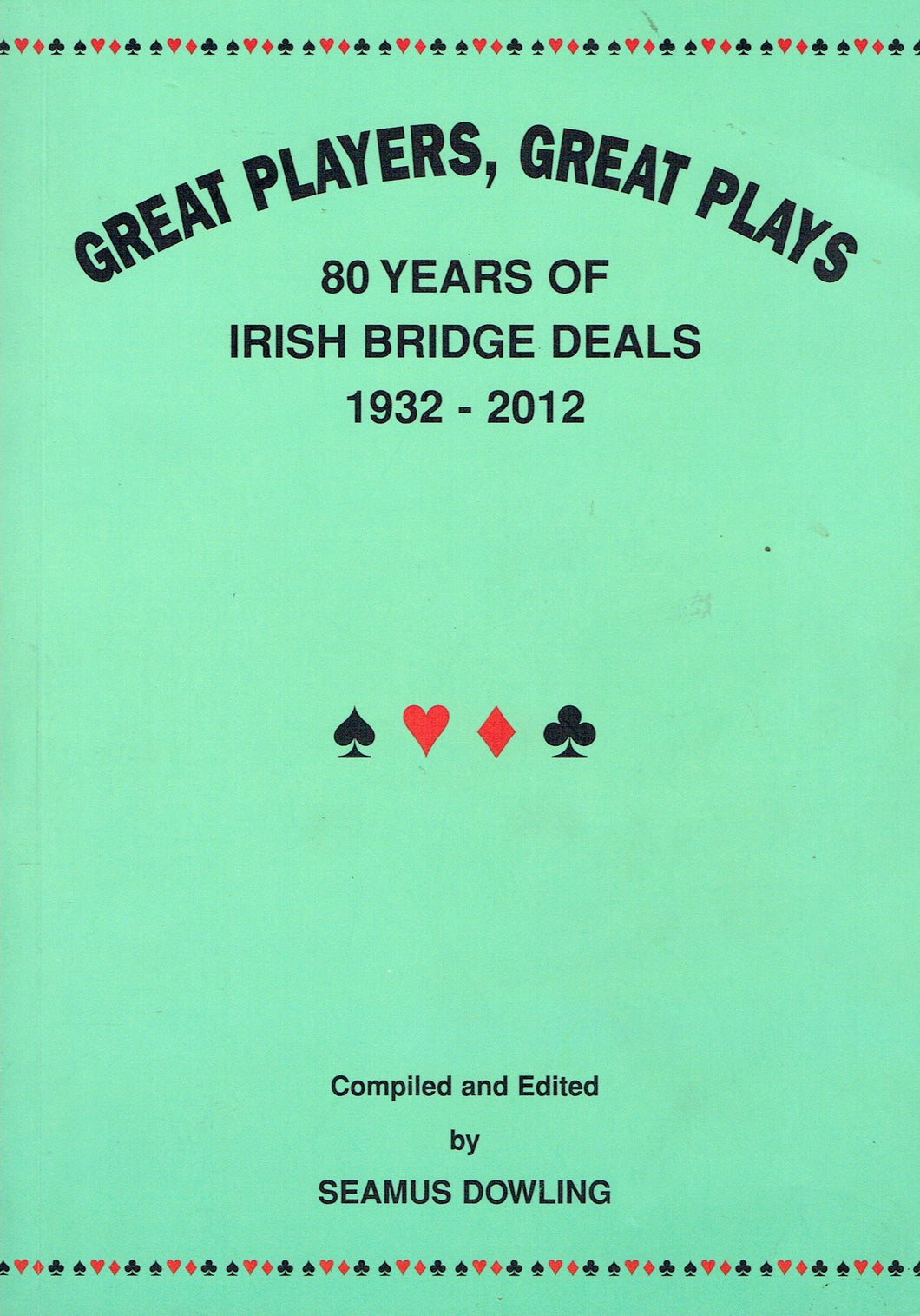 Great Players, Great Plays: 80 Years of Irish Bridge Deals, 1932-2012