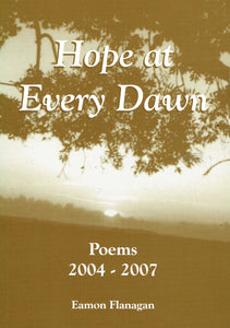 Hope at Every Dawn: Poems 2004-2007