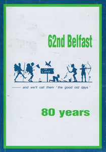 62nd Belfast: 80 Years - History of the First 80 Years of the 62nd Belfast Scout Group
