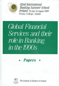 Global Financial Services and their Role in Banking in the 1990s: Papers - 42nd International Banking Summer School Ireland, 30 July-12 August 1989, Trinity College Dublin