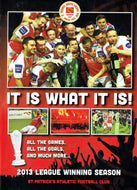 It Is What It Is! St Patrick's Athletic Football Club 2013 League Winning Season - All the Games, All the Goals, And Much More...