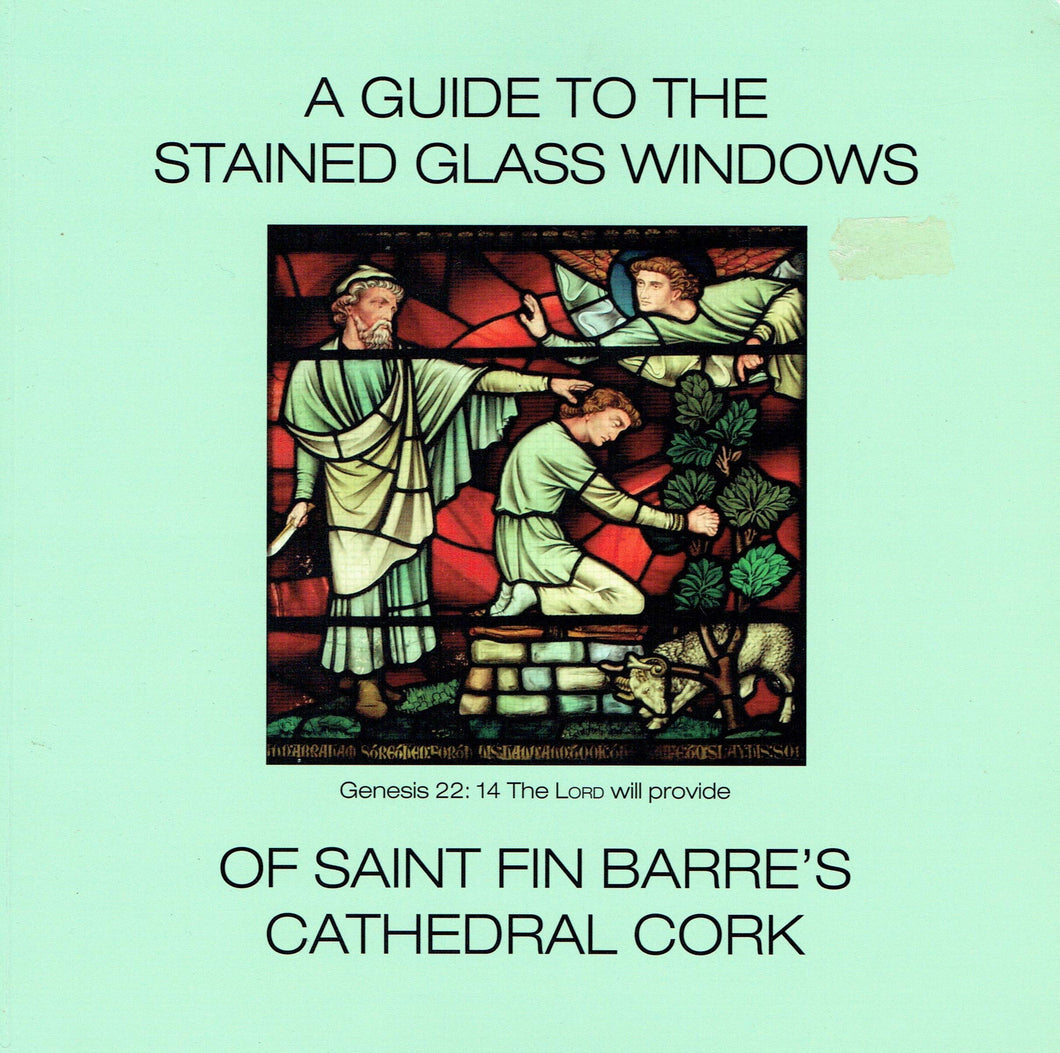 A Guide to the Stained Glass Windows of Saint Fin Barre's Cathedral Cork