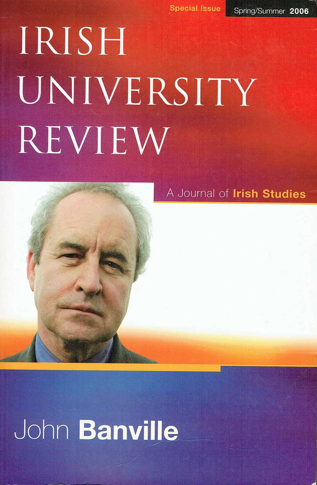 Irish University Review - A Journal of Irish Studies: John Banville Special Issue - Spring/Summer 2006. Volume 36, No. 1