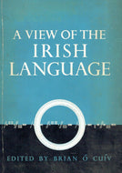 A view of the Irish language. Edited by Brian Ó Cuiv