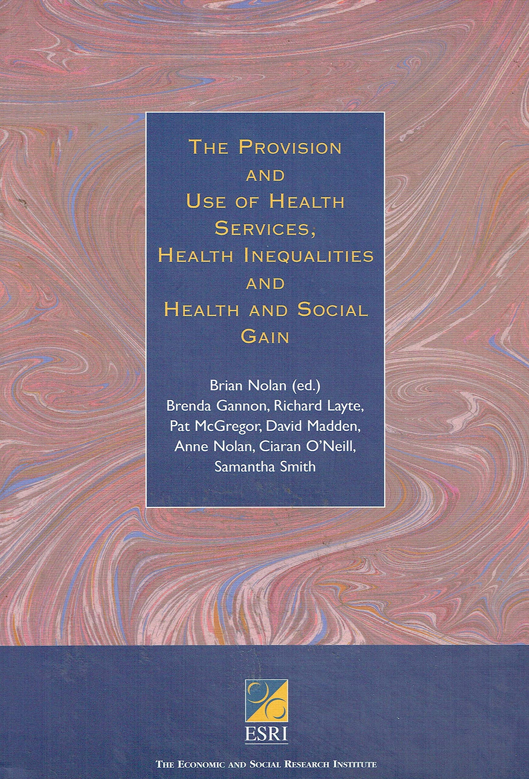 The Provision and Use of Health Services, Health Inequalities and Health and Social Gain (ESRI Books & Monographs)