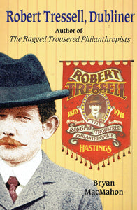 Robert Tressell, Dubliner - Author of The Ragged Trousered Philanthropists