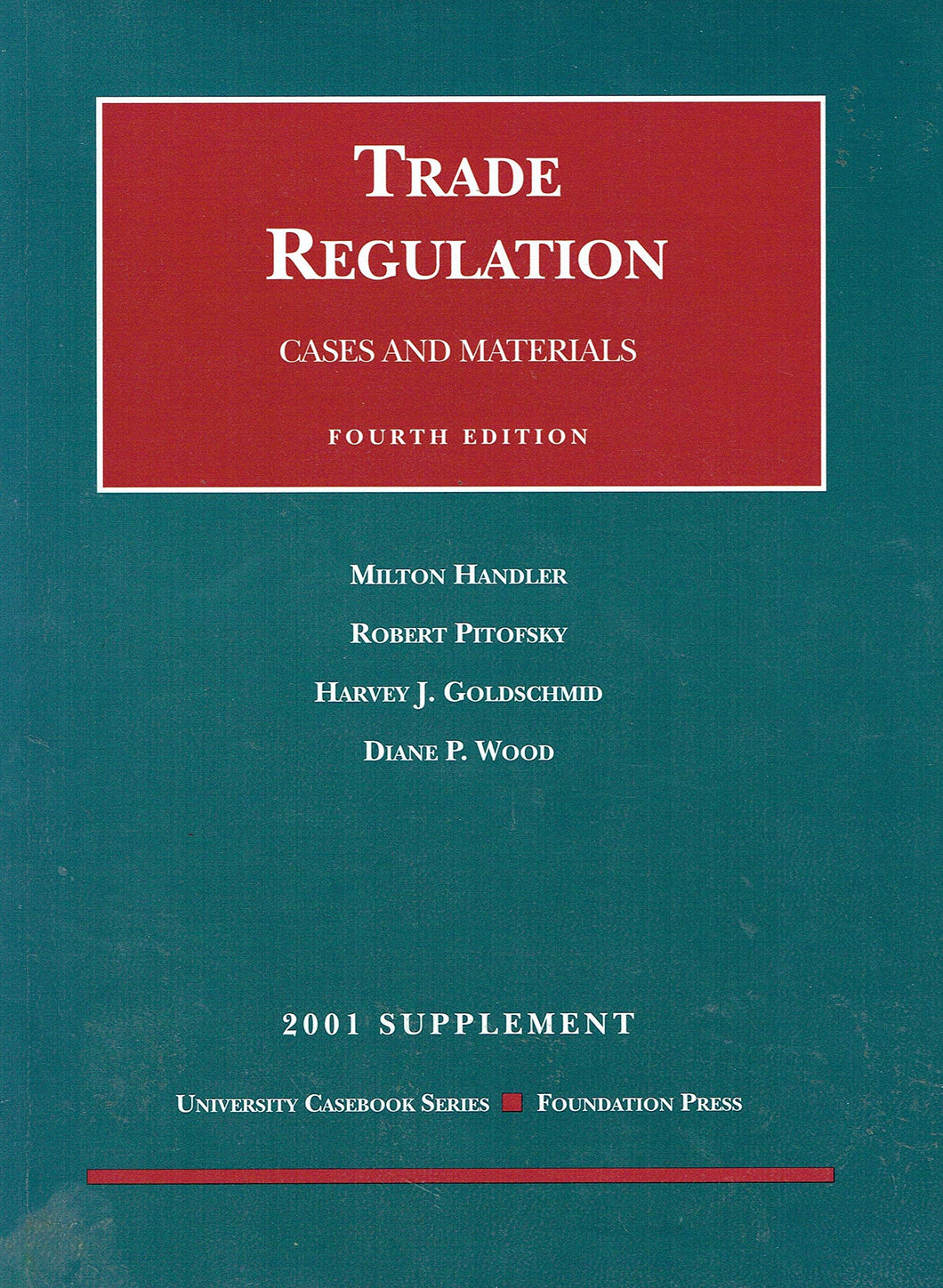 Trade Regulation: Cases and Materials - Fourth Edition, 2001 Supplement - University Casebook Series