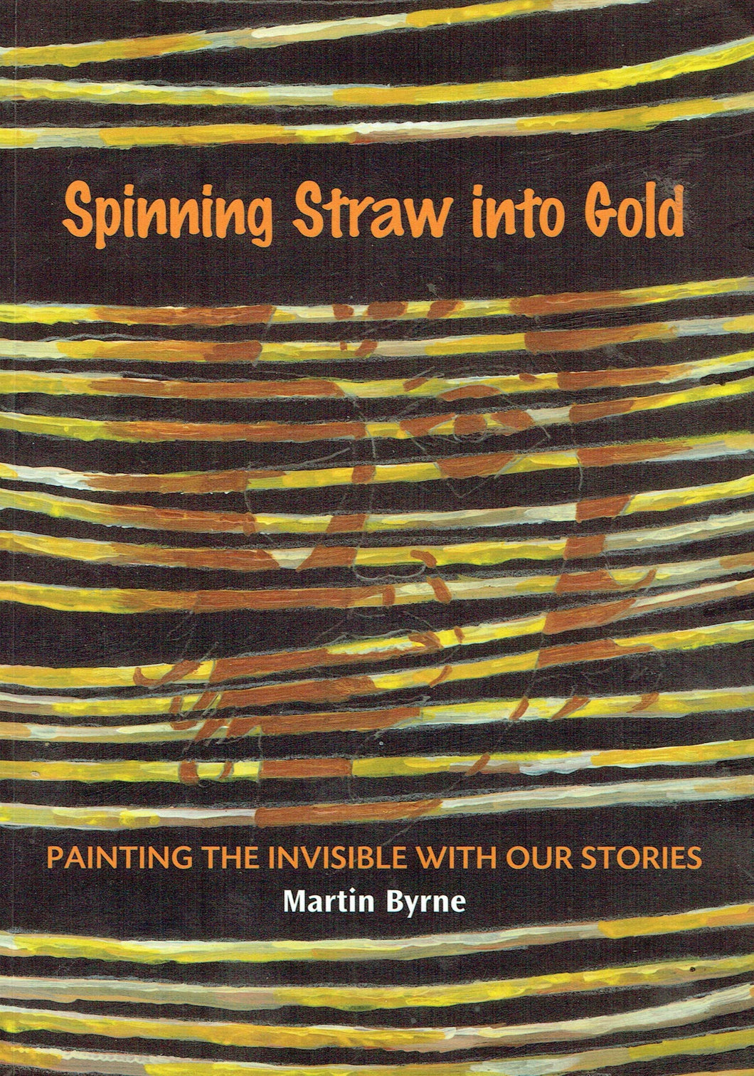 Spinning Straw into Gold: Painting the Invisible with our Stories