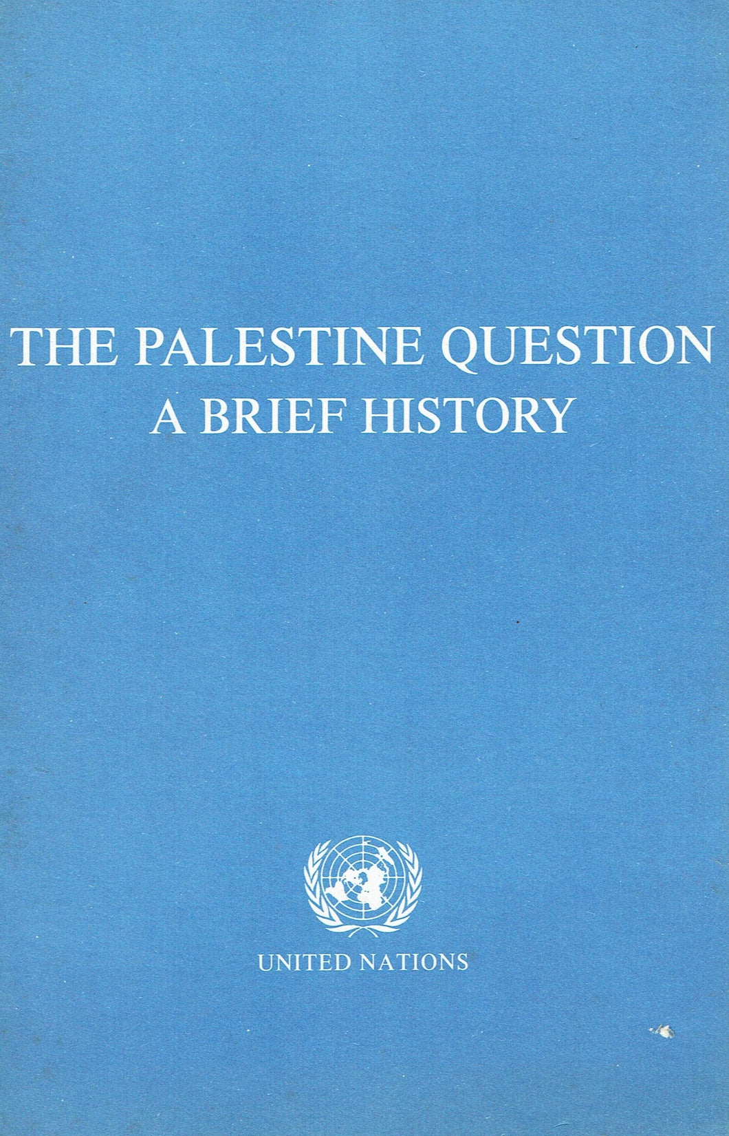 The Palestine Question: A Brief History - Prepared for, and under the guidance of, the Committee on the Exercise of the Inalienable Rights of the Palestinian People