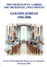 Load image into Gallery viewer, The Church of St. Gabriel the Archangel: Golden Jubilee, 1956-2006 - Visit of President McAleese to St. Gabriel's, 17th June 2007