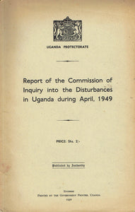 Report of the Commission of Inquiry into the Disturbances in Uganda during April, 1949