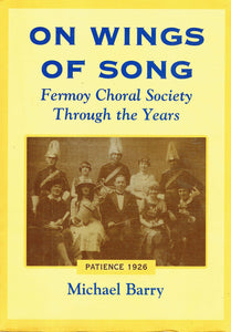 On Wings of Song: Fermoy Choral Society Through the Years