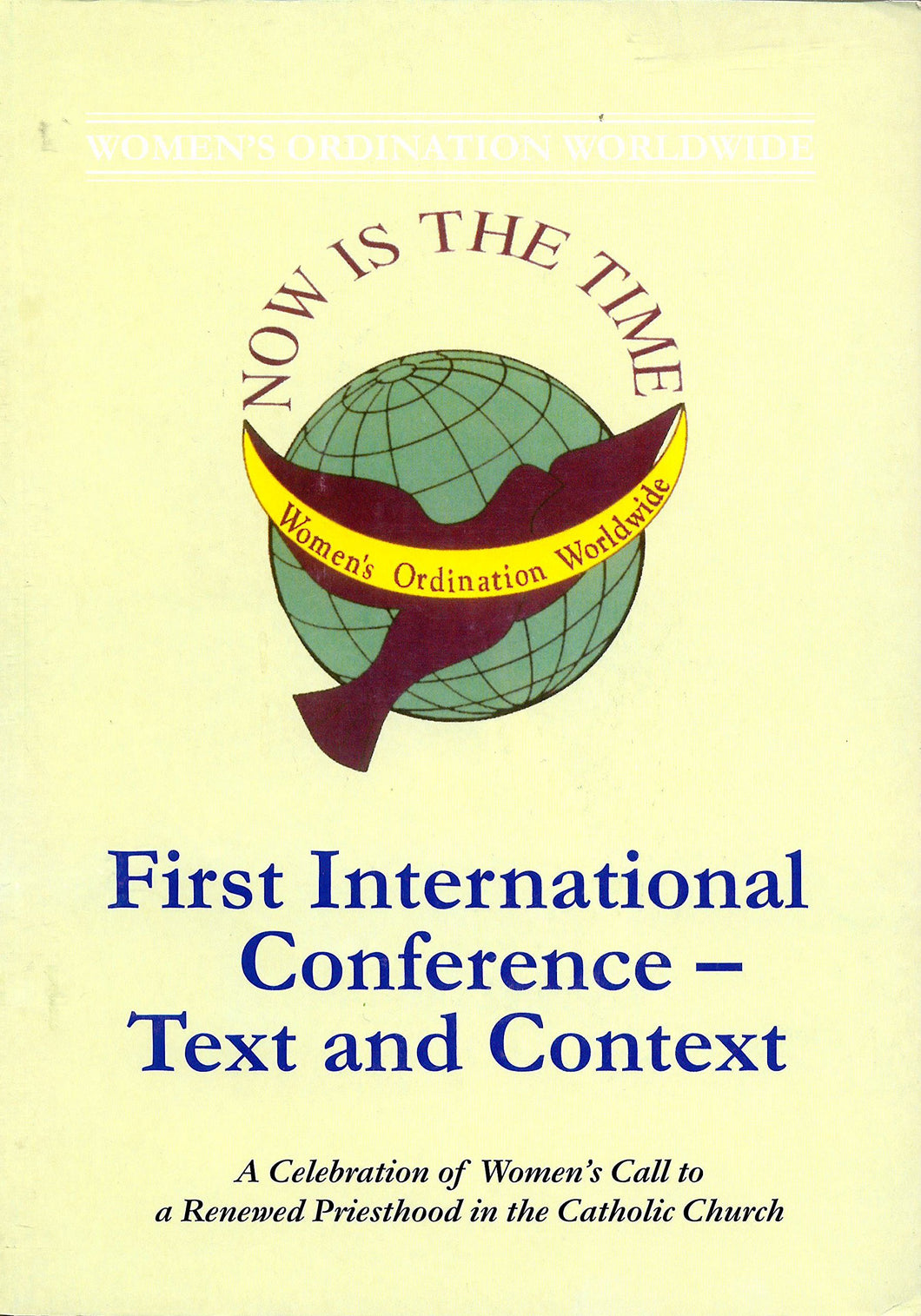 Now is the Time: Papers of the First International Conference of Women's Ordination Worldwide