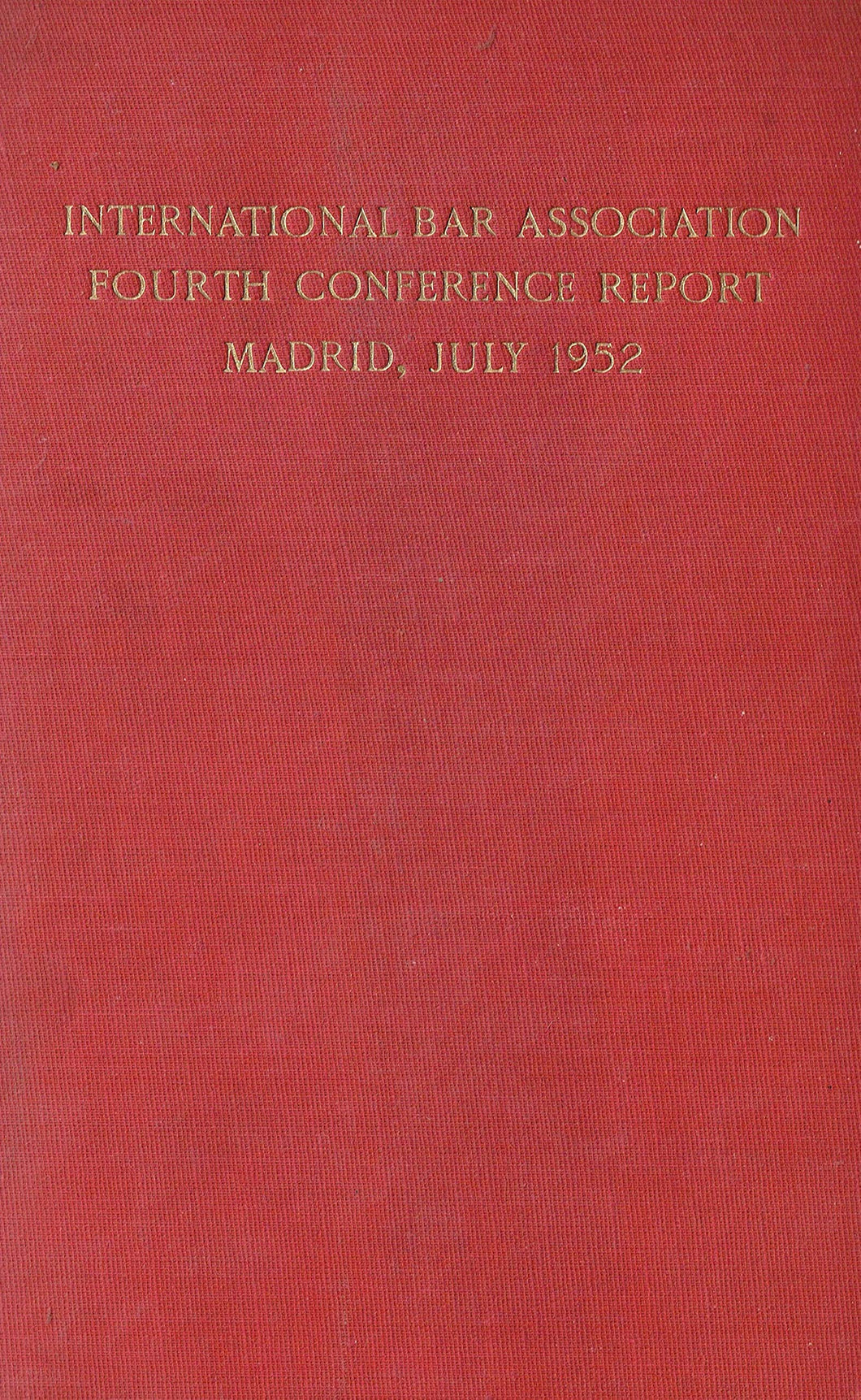 International Bar Association Fourth Conference Report, Madrid, July 1952