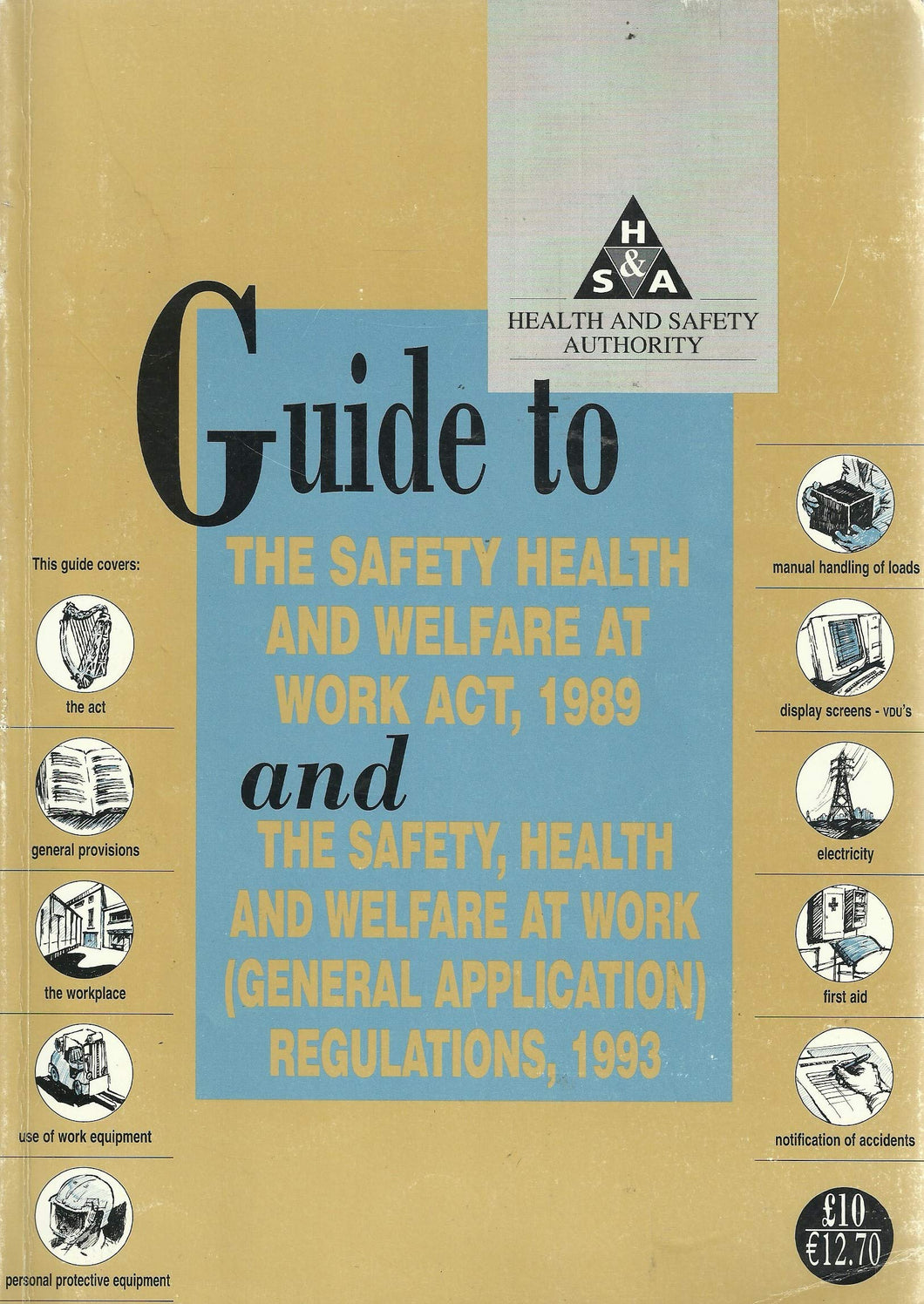 Guide to the Safety Health and Welfare at Work Act, 1989 and the Safety, Health and Welfare at Work (General Application) Regulations, 1993