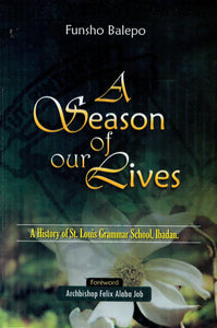A Season of our Lives: A History of St. Louis Grammar School, Ibadan
