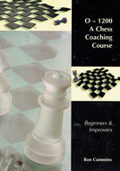 0-1200: A Chess Coaching Course - Beginners and Improvers